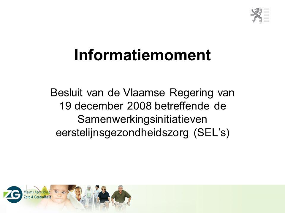 Informatiemoment Besluit van de Vlaamse Regering van 19 december 2008 betreffende de Samenwerkingsinitiatieven eerstelijnsgezondheidszorg (SEL's)