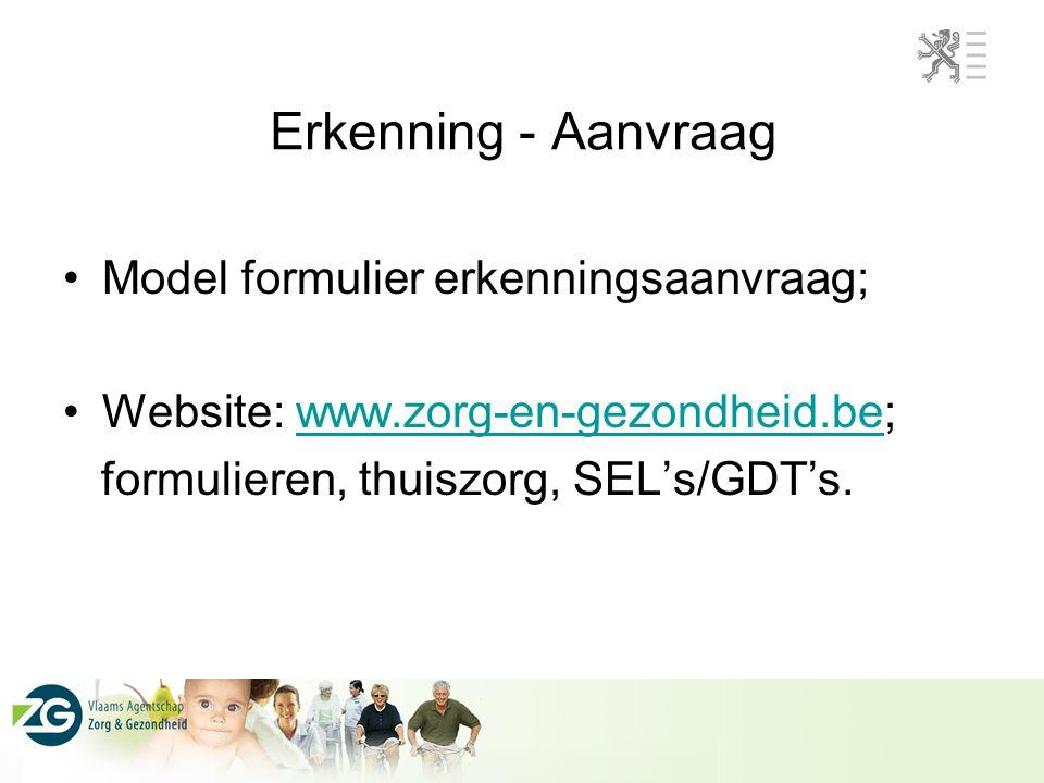 Erkenning - Aanvraag Model formulier erkenningsaanvraag; Website: www.zorg-en-gezondheid.be;www.zorg-en-gezondheid.be formulieren, thuiszorg, SEL's/GDT's.