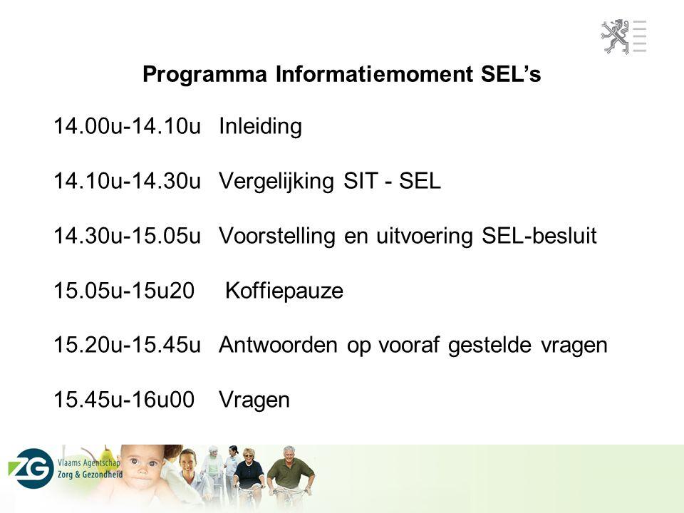 14.00u-14.10u Inleiding 14.10u-14.30u Vergelijking SIT - SEL 14.30u-15.05u Voorstelling en uitvoering SEL-besluit 15.05u-15u20 Koffiepauze 15.20u-15.45u Antwoorden op vooraf gestelde vragen 15.45u-16u00 Vragen Programma Informatiemoment SEL's