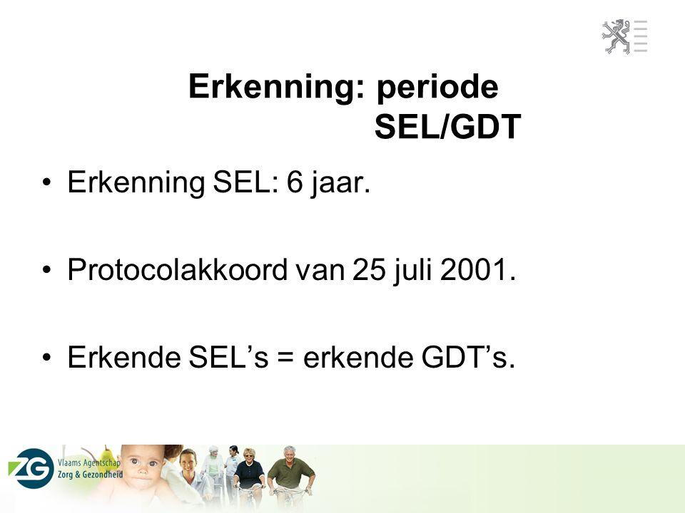 Erkenning: periode SEL/GDT Erkenning SEL: 6 jaar. Protocolakkoord van 25 juli 2001. Erkende SEL's = erkende GDT's.