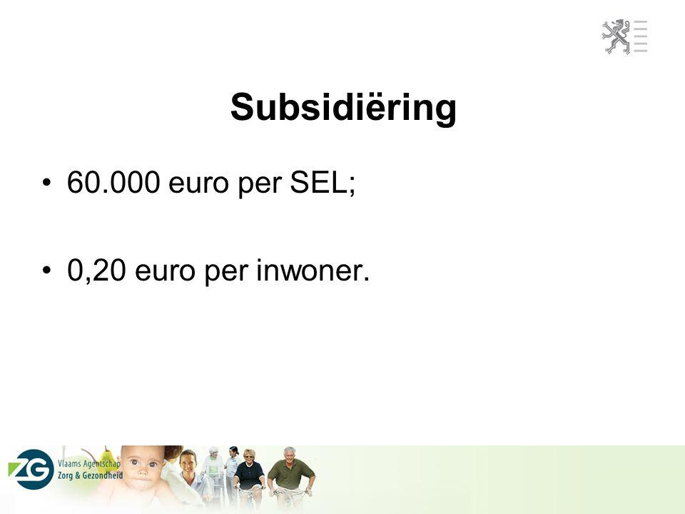 Subsidiëring 60.000 euro per SEL; 0,20 euro per inwoner.