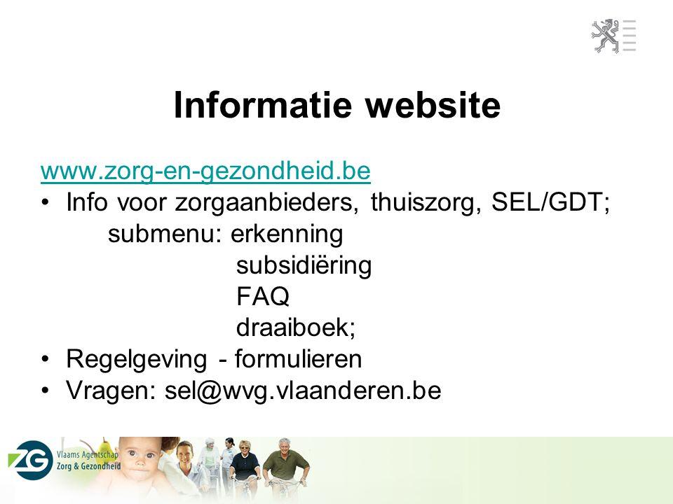 Informatie website www.zorg-en-gezondheid.be Info voor zorgaanbieders, thuiszorg, SEL/GDT; submenu: erkenning subsidiëring FAQ draaiboek; Regelgeving - formulieren Vragen: sel@wvg.vlaanderen.be