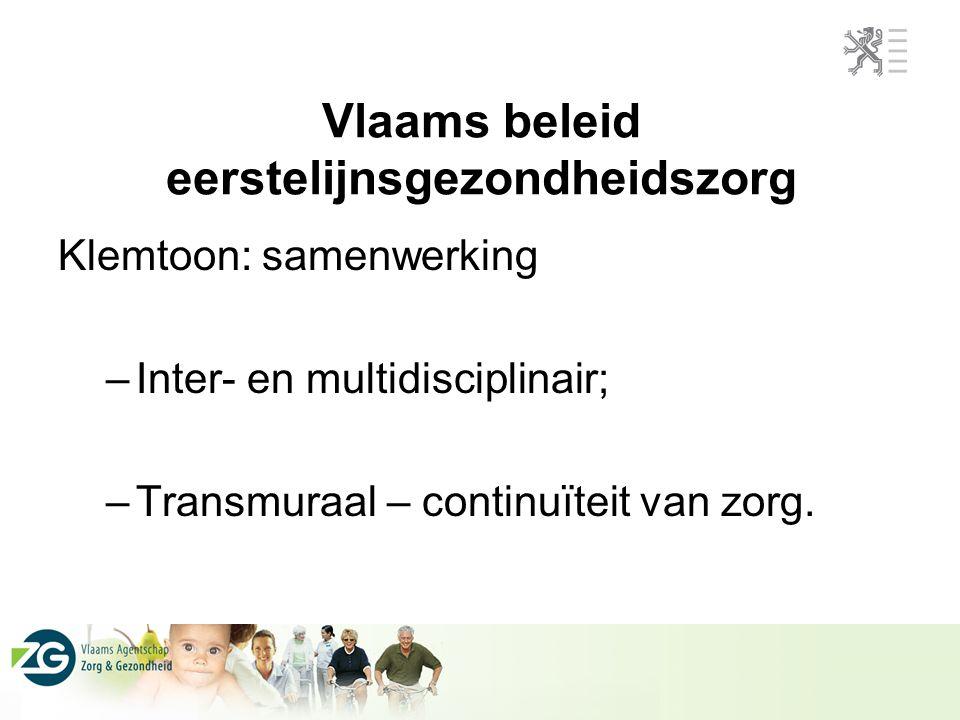 Vlaams beleid eerstelijnsgezondheidszorg Klemtoon: samenwerking –Inter- en multidisciplinair; –Transmuraal – continuïteit van zorg.