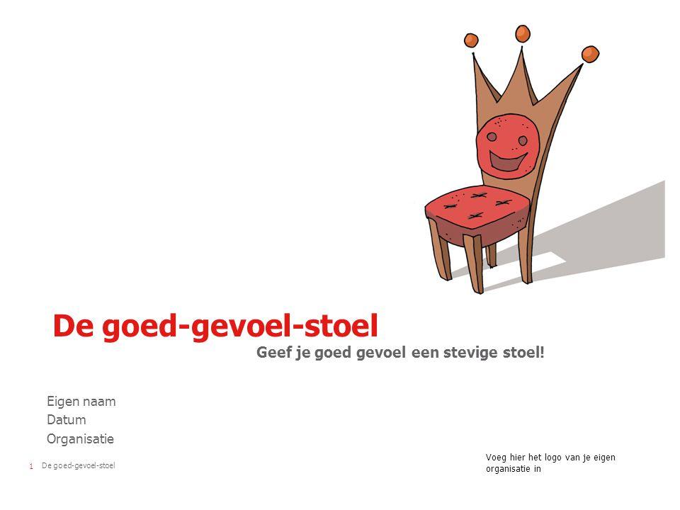 De goed-gevoel-stoel1 Voeg hier het logo van je eigen organisatie in De goed-gevoel-stoel Geef je goed gevoel een stevige stoel! Eigen naam Datum Orga