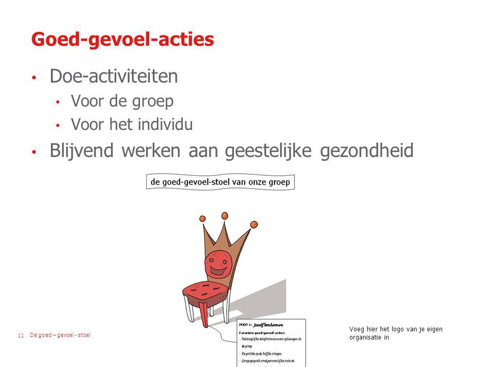 De goed – gevoel - stoel11 Voeg hier het logo van je eigen organisatie in Goed-gevoel-acties Doe-activiteiten Voor de groep Voor het individu Blijvend werken aan geestelijke gezondheid
