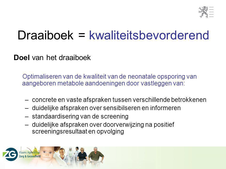 Draaiboek = kwaliteitsbevorderend Doel van het draaiboek Optimaliseren van de kwaliteit van de neonatale opsporing van aangeboren metabole aandoeninge