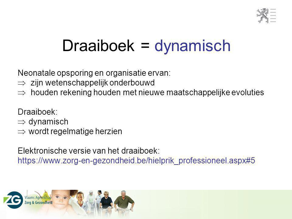 Draaiboek = dynamisch Neonatale opsporing en organisatie ervan:  zijn wetenschappelijk onderbouwd  houden rekening houden met nieuwe maatschappelijk