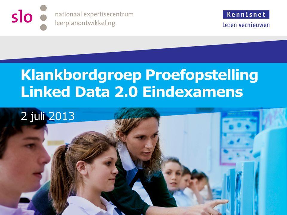 Klankbordgroep Proefopstelling Linked Data 2.0 Eindexamens 2 juli 2013