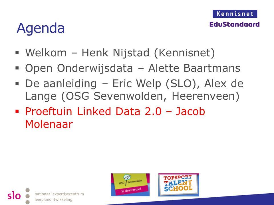 Agenda  Welkom – Henk Nijstad (Kennisnet)  Open Onderwijsdata – Alette Baartmans  De aanleiding – Eric Welp (SLO), Alex de Lange (OSG Sevenwolden,