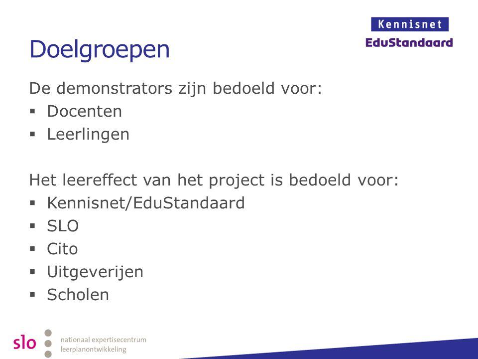 Doelgroepen De demonstrators zijn bedoeld voor:  Docenten  Leerlingen Het leereffect van het project is bedoeld voor:  Kennisnet/EduStandaard  SLO