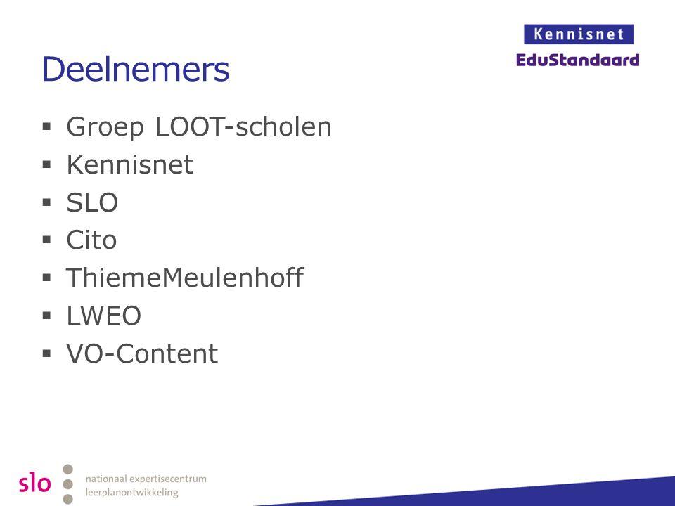 Deelnemers  Groep LOOT-scholen  Kennisnet  SLO  Cito  ThiemeMeulenhoff  LWEO  VO-Content