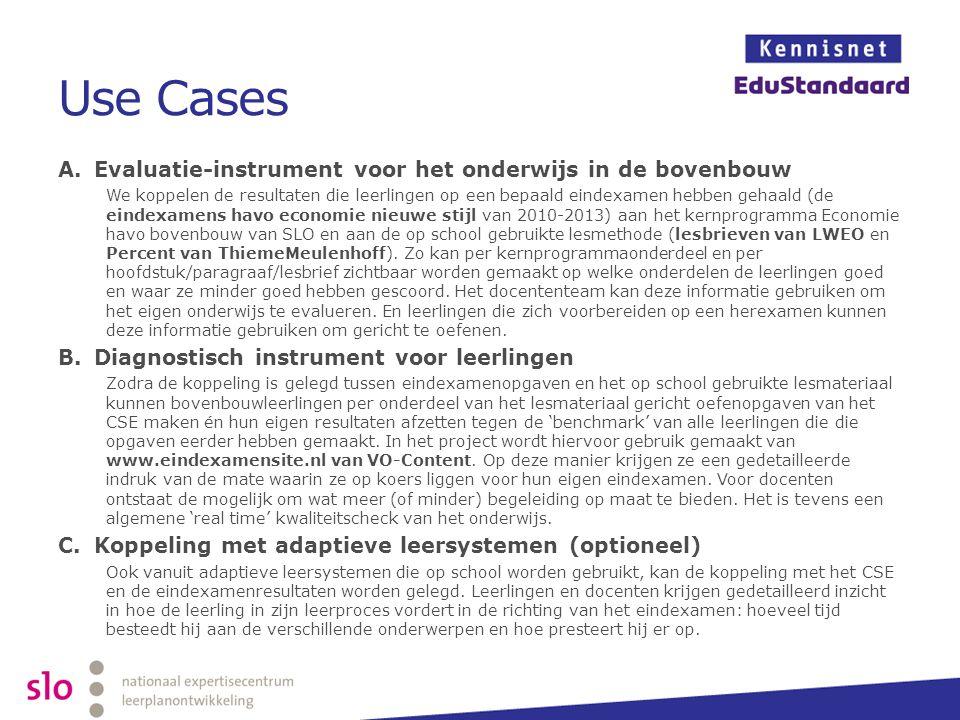 Use Cases A.Evaluatie-instrument voor het onderwijs in de bovenbouw We koppelen de resultaten die leerlingen op een bepaald eindexamen hebben gehaald