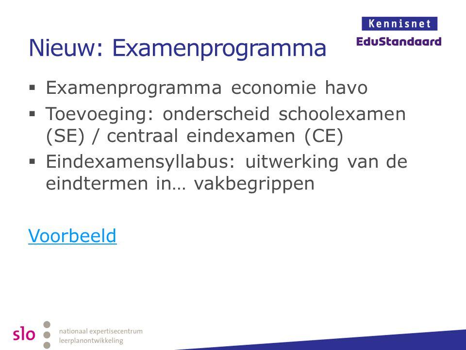 Nieuw: Examenprogramma  Examenprogramma economie havo  Toevoeging: onderscheid schoolexamen (SE) / centraal eindexamen (CE)  Eindexamensyllabus: ui