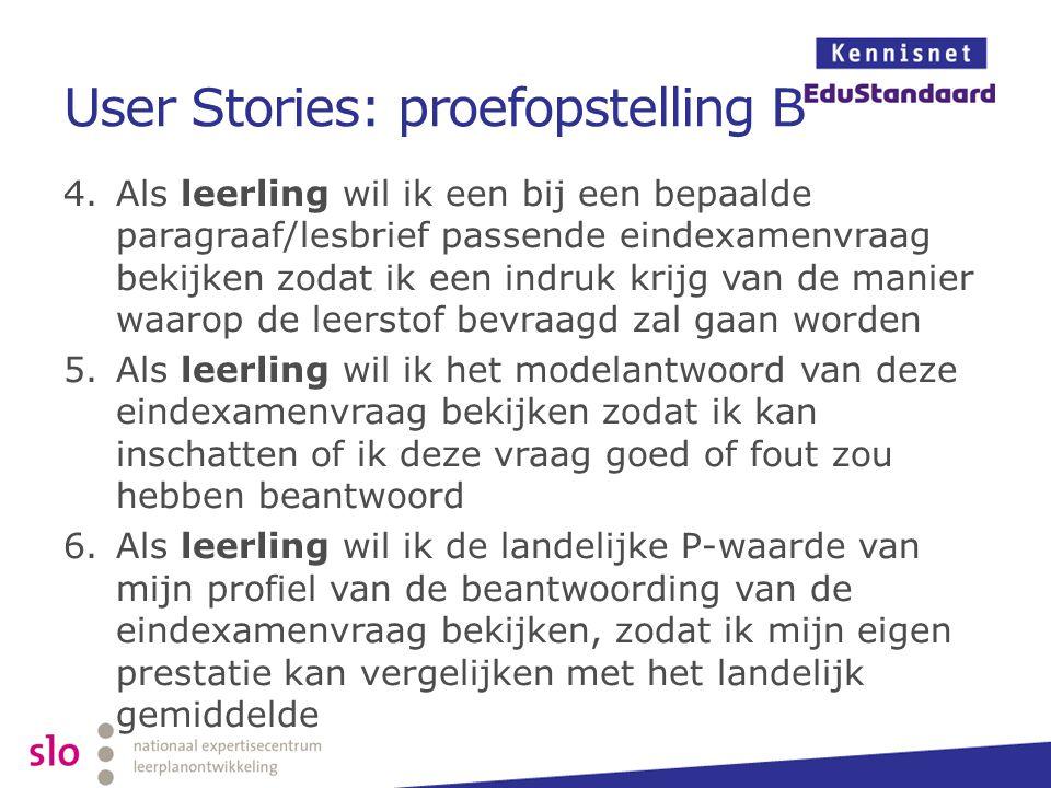 User Stories: proefopstelling B 4.Als leerling wil ik een bij een bepaalde paragraaf/lesbrief passende eindexamenvraag bekijken zodat ik een indruk kr
