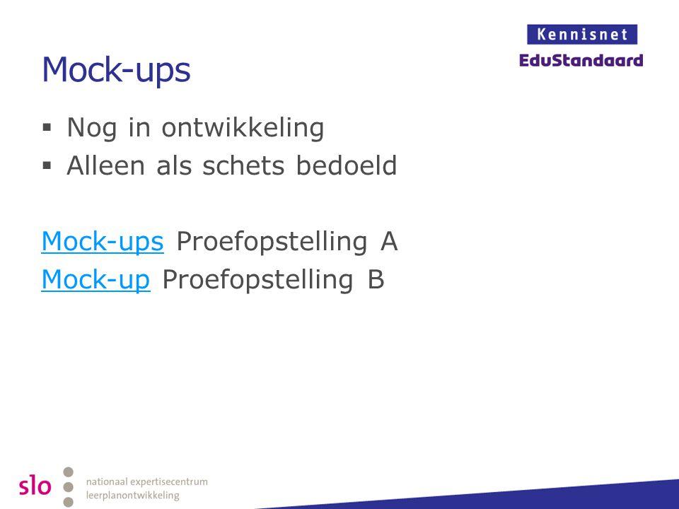 Mock-ups  Nog in ontwikkeling  Alleen als schets bedoeld Mock-upsMock-ups Proefopstelling A Mock-upMock-up Proefopstelling B