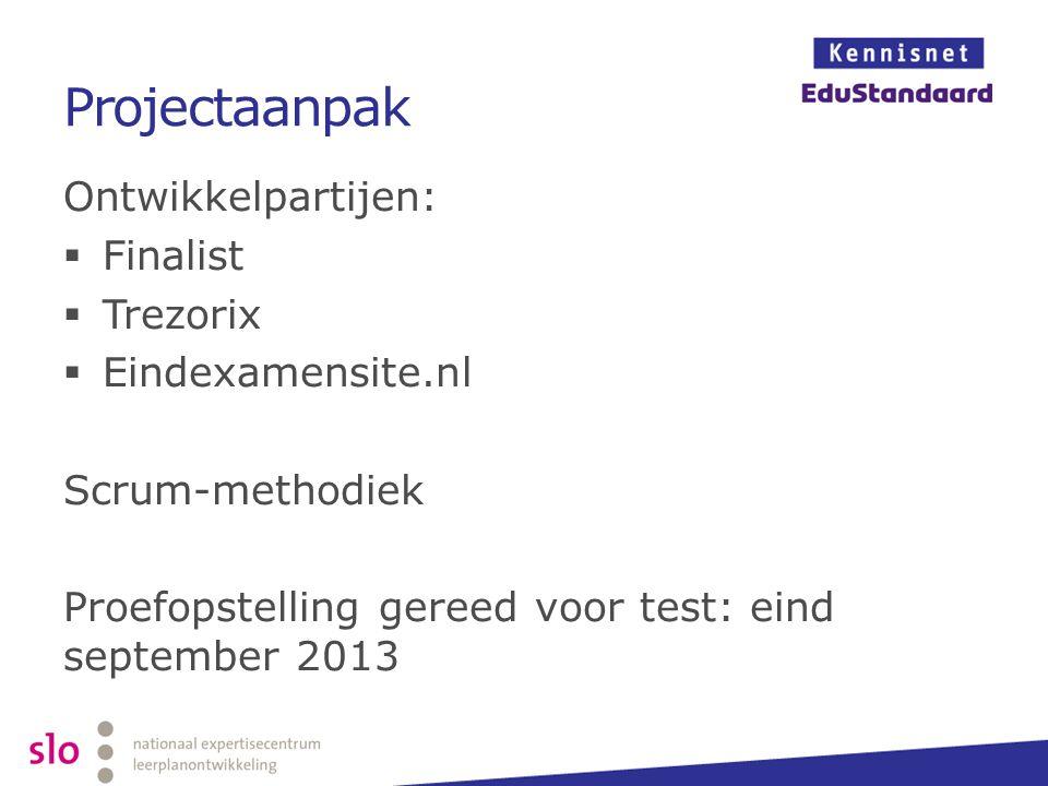 Projectaanpak Ontwikkelpartijen:  Finalist  Trezorix  Eindexamensite.nl Scrum-methodiek Proefopstelling gereed voor test: eind september 2013