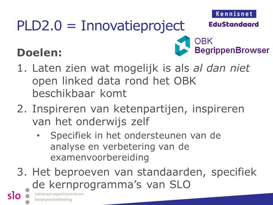 PLD2.0 = Innovatieproject Doelen: 1.Laten zien wat mogelijk is als al dan niet open linked data rond het OBK beschikbaar komt 2.Inspireren van ketenpa