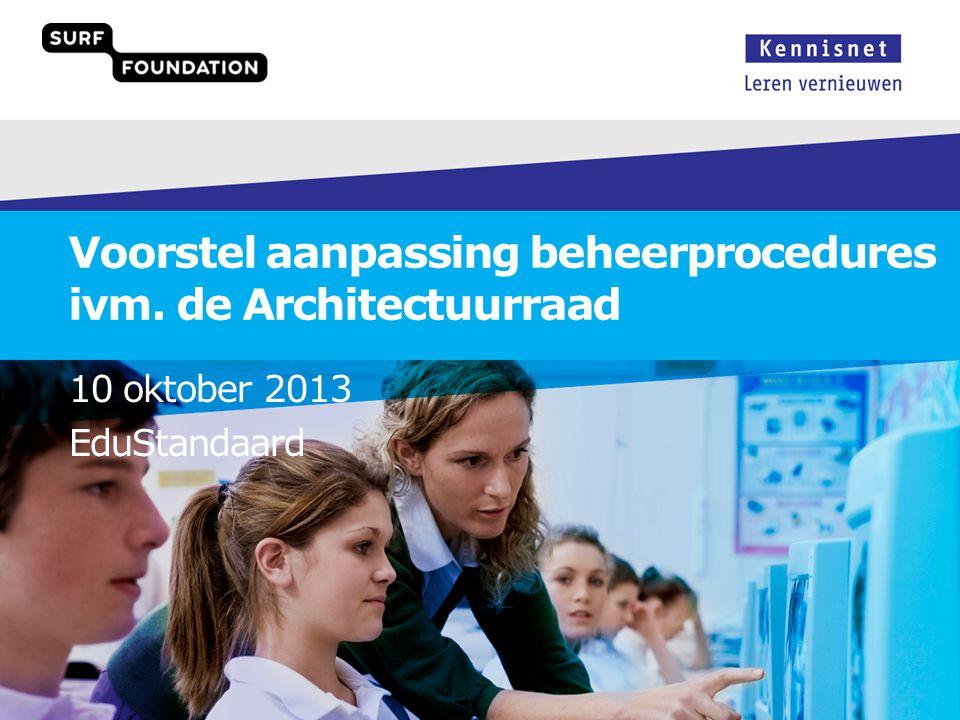 Voorstel aanpassing beheerprocedures ivm. de Architectuurraad 10 oktober 2013 EduStandaard