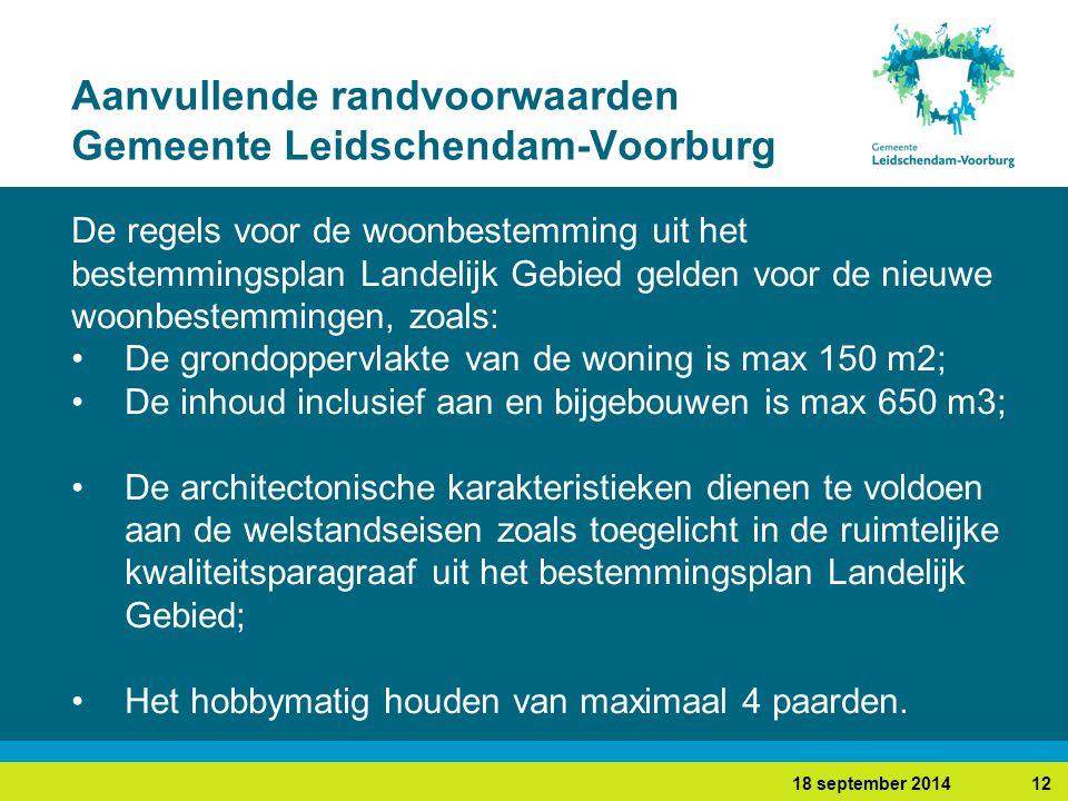 1218 september 2014 Aanvullende randvoorwaarden Gemeente Leidschendam-Voorburg De regels voor de woonbestemming uit het bestemmingsplan Landelijk Gebied gelden voor de nieuwe woonbestemmingen, zoals: De grondoppervlakte van de woning is max 150 m2; De inhoud inclusief aan en bijgebouwen is max 650 m3; De architectonische karakteristieken dienen te voldoen aan de welstandseisen zoals toegelicht in de ruimtelijke kwaliteitsparagraaf uit het bestemmingsplan Landelijk Gebied; Het hobbymatig houden van maximaal 4 paarden.