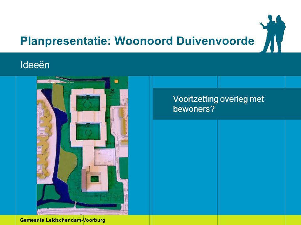 Gemeente Leidschendam-Voorburg Planpresentatie: Woonoord Duivenvoorde Huidige situatie Voortzetting overleg met bewoners.