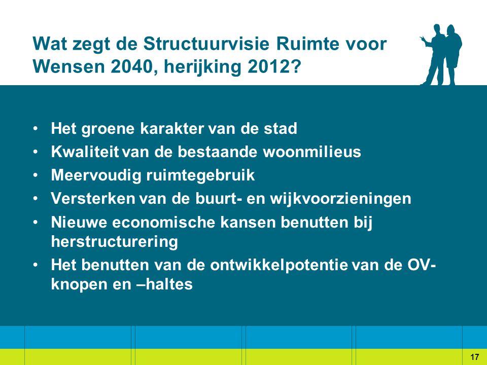 Wat zegt de Structuurvisie Ruimte voor Wensen 2040, herijking 2012? Het groene karakter van de stad Kwaliteit van de bestaande woonmilieus Meervoudig