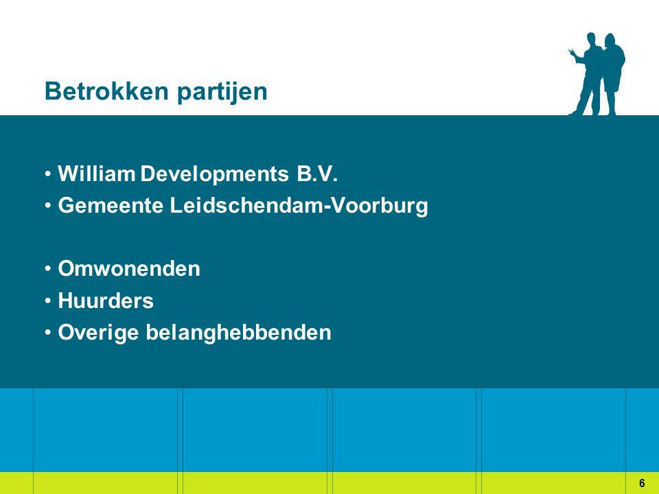 Betrokken partijen William Developments B.V. Gemeente Leidschendam-Voorburg Omwonenden Huurders Overige belanghebbenden 6