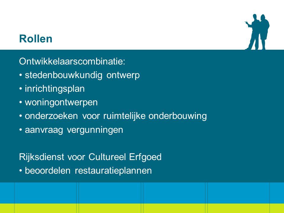 Rollen Ontwikkelaarscombinatie: stedenbouwkundig ontwerp inrichtingsplan woningontwerpen onderzoeken voor ruimtelijke onderbouwing aanvraag vergunningen Rijksdienst voor Cultureel Erfgoed beoordelen restauratieplannen