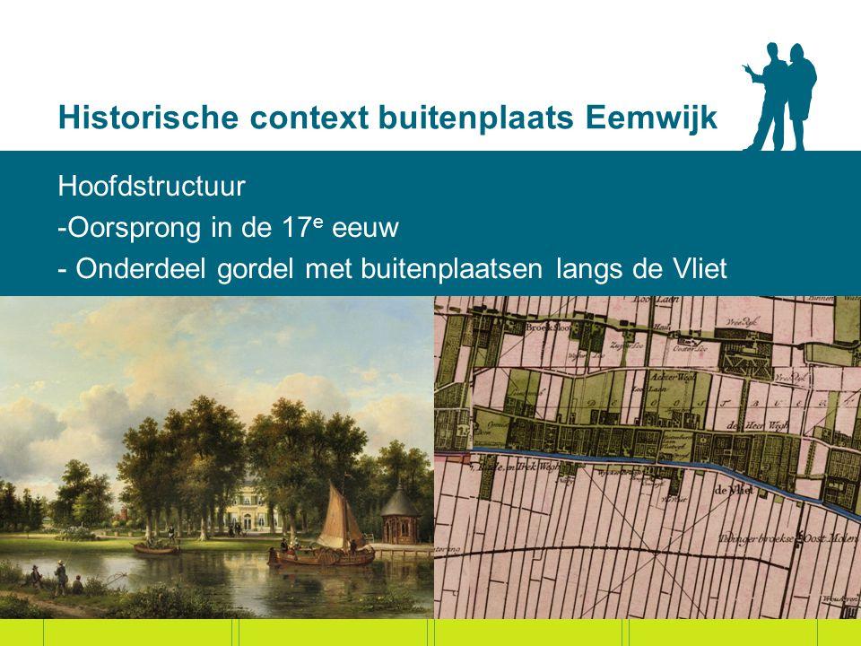 Historische context buitenplaats Eemwijk Hoofdstructuur -Oorsprong in de 17 e eeuw - Onderdeel gordel met buitenplaatsen langs de Vliet