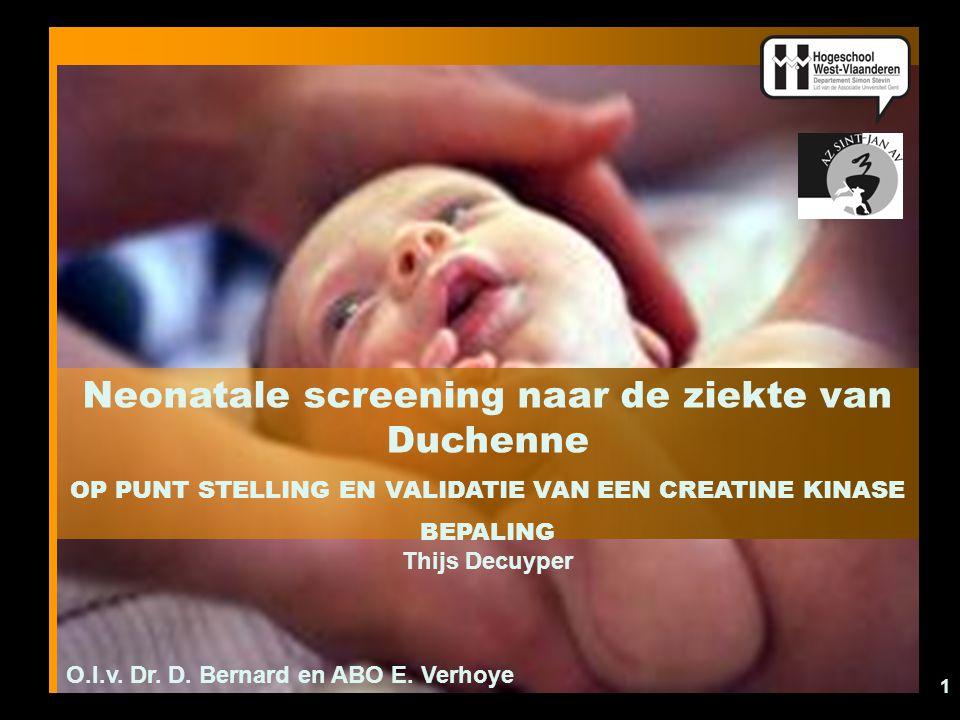 1 Neonatale screening naar de ziekte van Duchenne OP PUNT STELLING EN VALIDATIE VAN EEN CREATINE KINASE BEPALING Thijs Decuyper O.l.v. Dr. D. Bernard