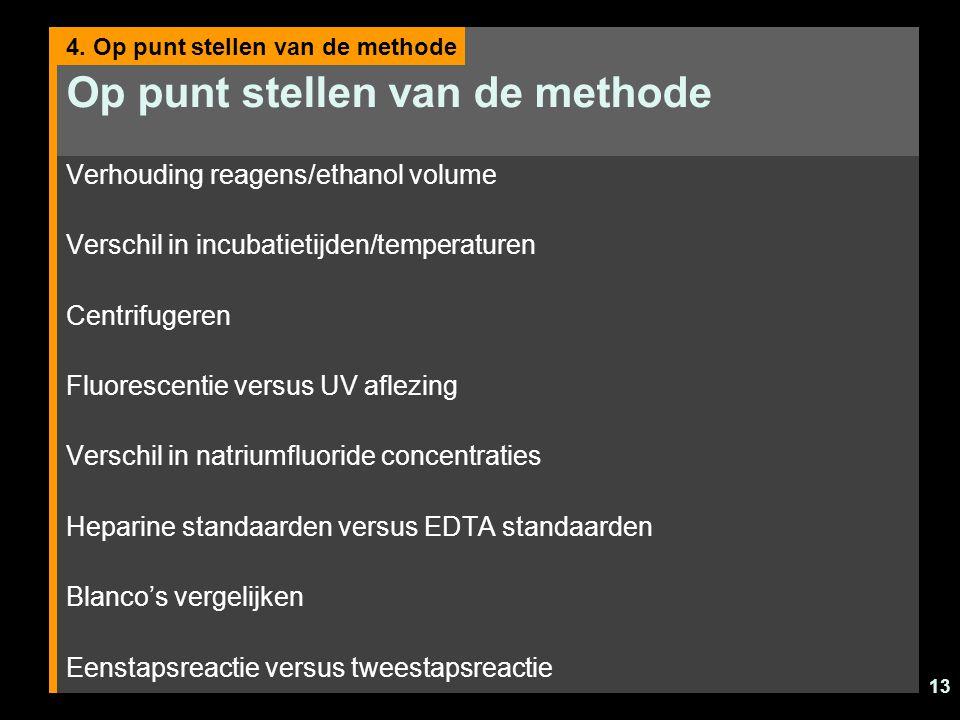 13 Op punt stellen van de methode Verhouding reagens/ethanol volume Verschil in incubatietijden/temperaturen Centrifugeren Fluorescentie versus UV afl
