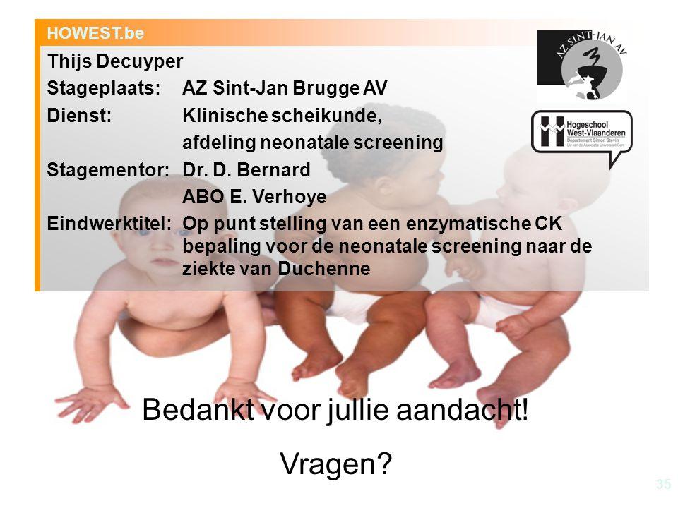 35 HOWEST.be Thijs Decuyper Stageplaats: AZ Sint-Jan Brugge AV Dienst: Klinische scheikunde, afdeling neonatale screening Stagementor: Dr. D. Bernard