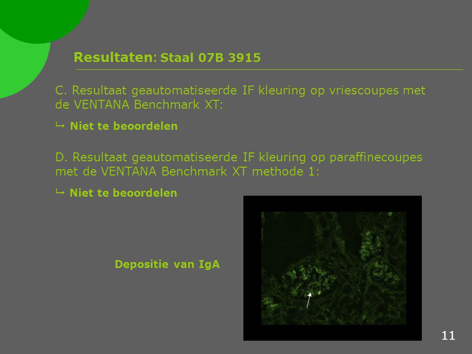 Resultaten : Staal 07B 3915 C. Resultaat geautomatiseerde IF kleuring op vriescoupes met de VENTANA Benchmark XT:  Niet te beoordelen D. Resultaat ge