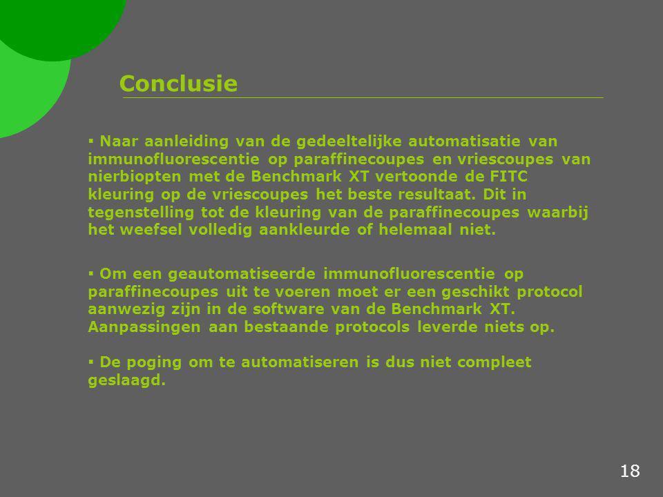 Conclusie  Naar aanleiding van de gedeeltelijke automatisatie van immunofluorescentie op paraffinecoupes en vriescoupes van nierbiopten met de Benchm