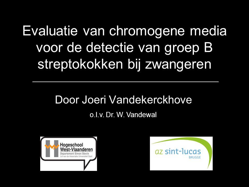 Evaluatie van chromogene media voor de detectie van groep B streptokokken bij zwangeren Door Joeri Vandekerckhove o.l.v.
