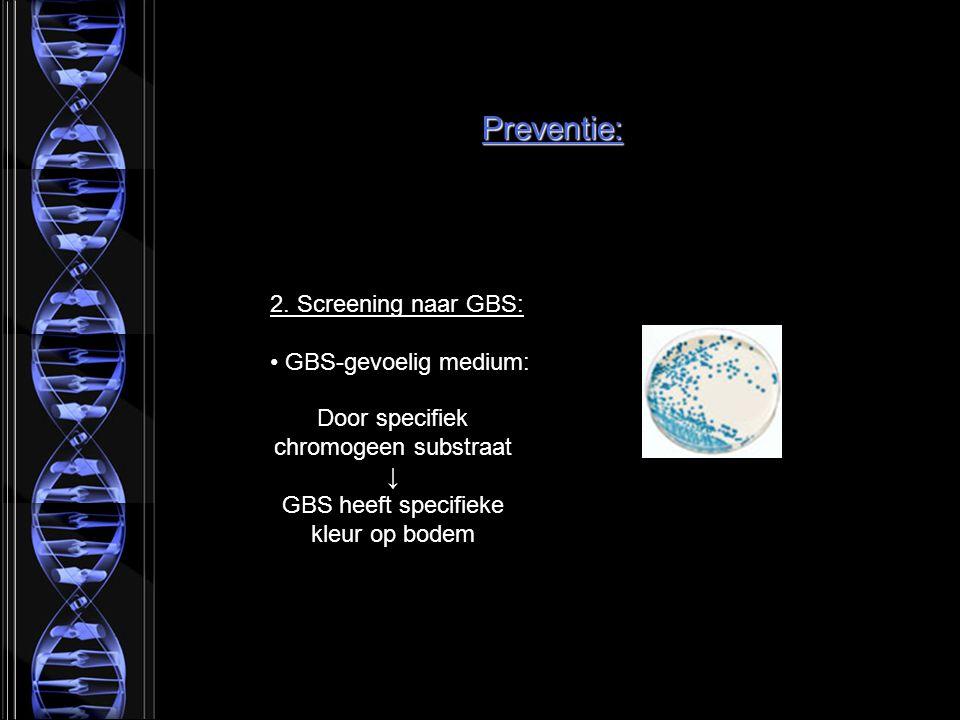 2. Screening naar GBS: GBS-gevoelig medium: Door specifiek chromogeen substraat ↓ GBS heeft specifieke kleur op bodem Preventie: