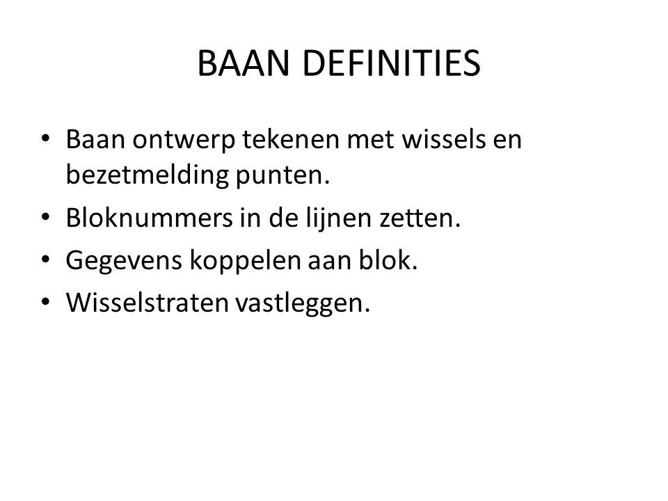 BAAN DEFINITIES Baan ontwerp tekenen met wissels en bezetmelding punten. Bloknummers in de lijnen zetten. Gegevens koppelen aan blok. Wisselstraten va