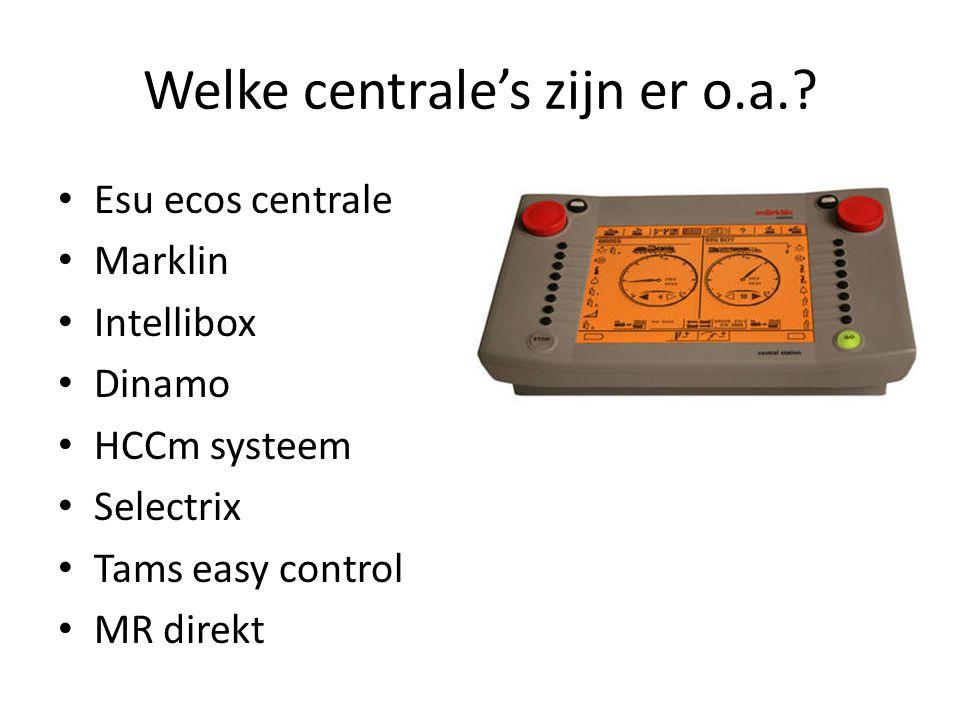 Welke centrale's zijn er o.a.? Esu ecos centrale Marklin Intellibox Dinamo HCCm systeem Selectrix Tams easy control MR direkt