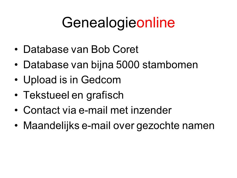 Genealogieonline Database van Bob Coret Database van bijna 5000 stambomen Upload is in Gedcom Tekstueel en grafisch Contact via e-mail met inzender Ma