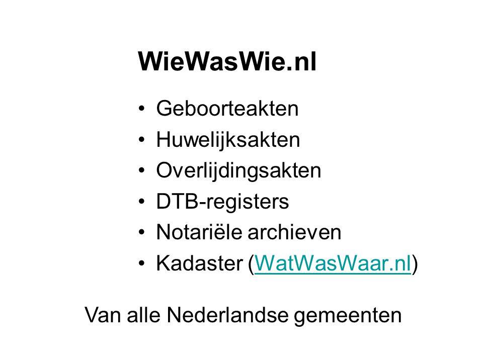 WieWasWie.nl Geboorteakten Huwelijksakten Overlijdingsakten DTB-registers Notariële archieven Kadaster (WatWasWaar.nl)WatWasWaar.nl Van alle Nederland