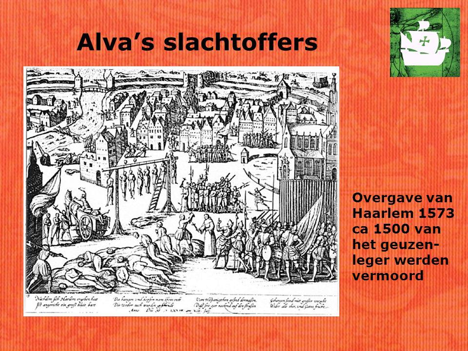 Alva's slachtoffers Overgave van Haarlem 1573 ca 1500 van het geuzen- leger werden vermoord