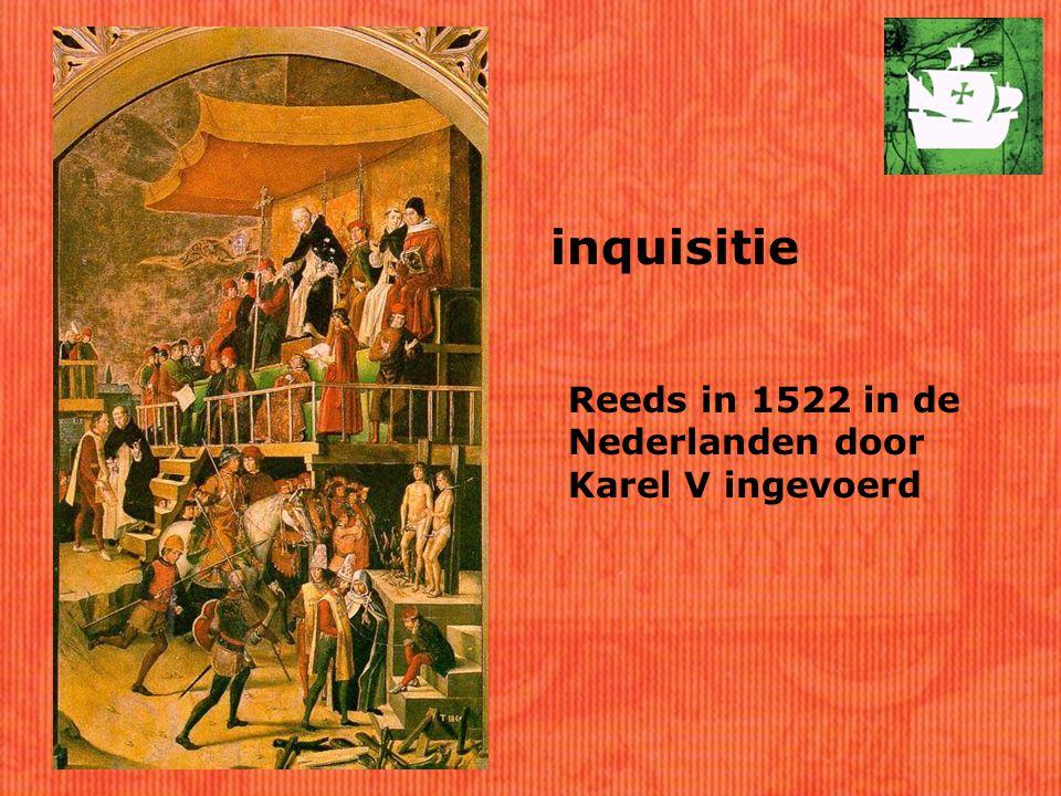 inquisitie Reeds in 1522 in de Nederlanden door Karel V ingevoerd