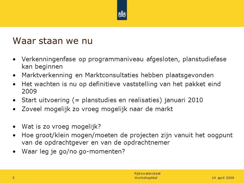 Rijkswaterstaat Workshoptitel514 april 2009 Waar staan we nu Verkenningenfase op programmaniveau afgesloten, planstudiefase kan beginnen Marktverkenni