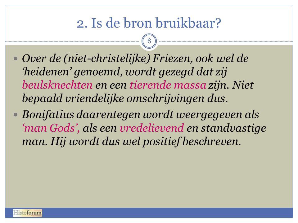 2. Is de bron bruikbaar? Over de (niet-christelijke) Friezen, ook wel de 'heidenen' genoemd, wordt gezegd dat zij beulsknechten en een tierende massa