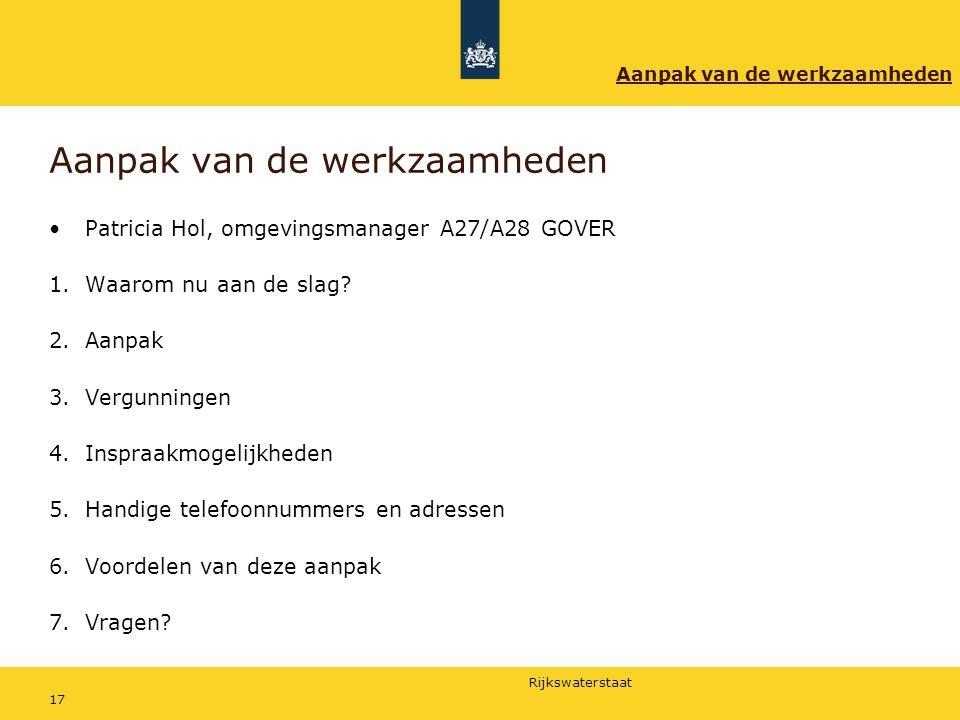 Rijkswaterstaat 17 Aanpak van de werkzaamheden Patricia Hol, omgevingsmanager A27/A28 GOVER 1.Waarom nu aan de slag? 2.Aanpak 3.Vergunningen 4.Inspraa