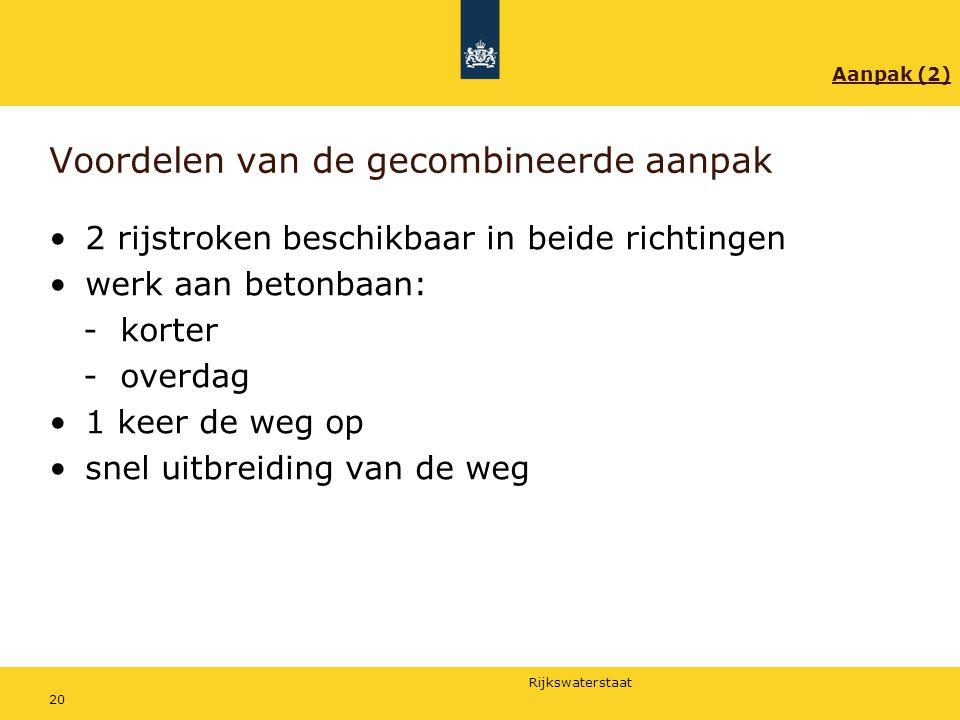 Rijkswaterstaat 20 Voordelen van de gecombineerde aanpak 2 rijstroken beschikbaar in beide richtingen werk aan betonbaan: - korter - overdag 1 keer de