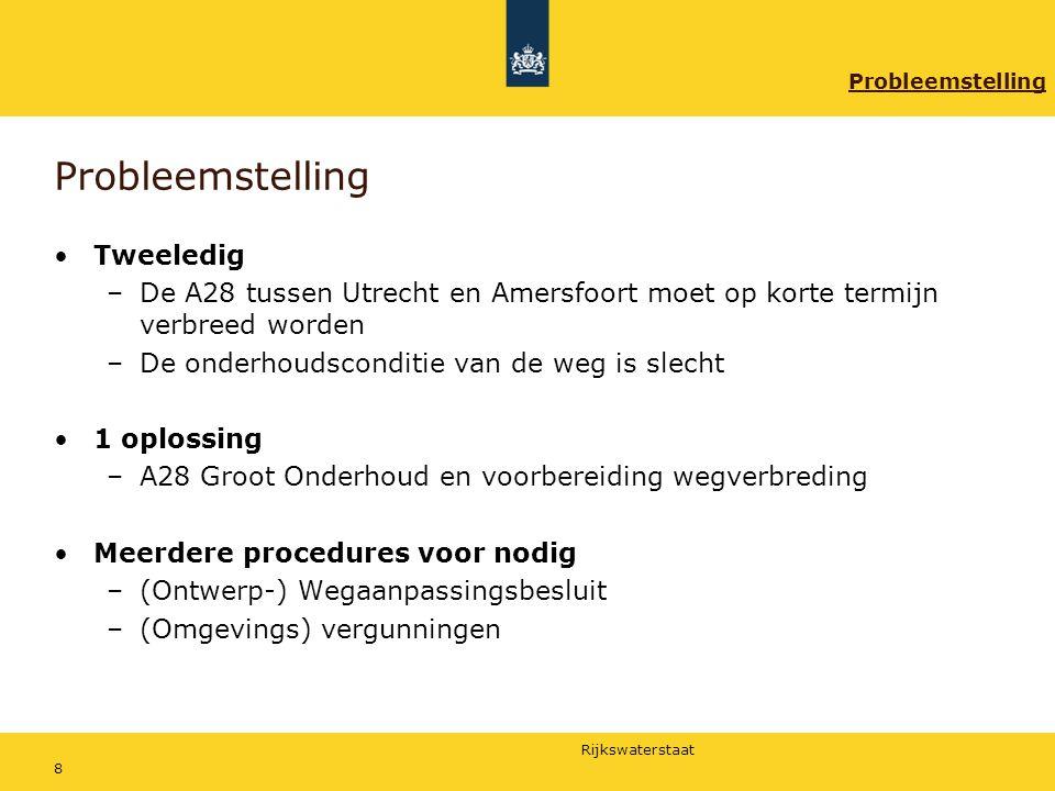 Rijkswaterstaat 8 Probleemstelling Tweeledig –De A28 tussen Utrecht en Amersfoort moet op korte termijn verbreed worden –De onderhoudsconditie van de