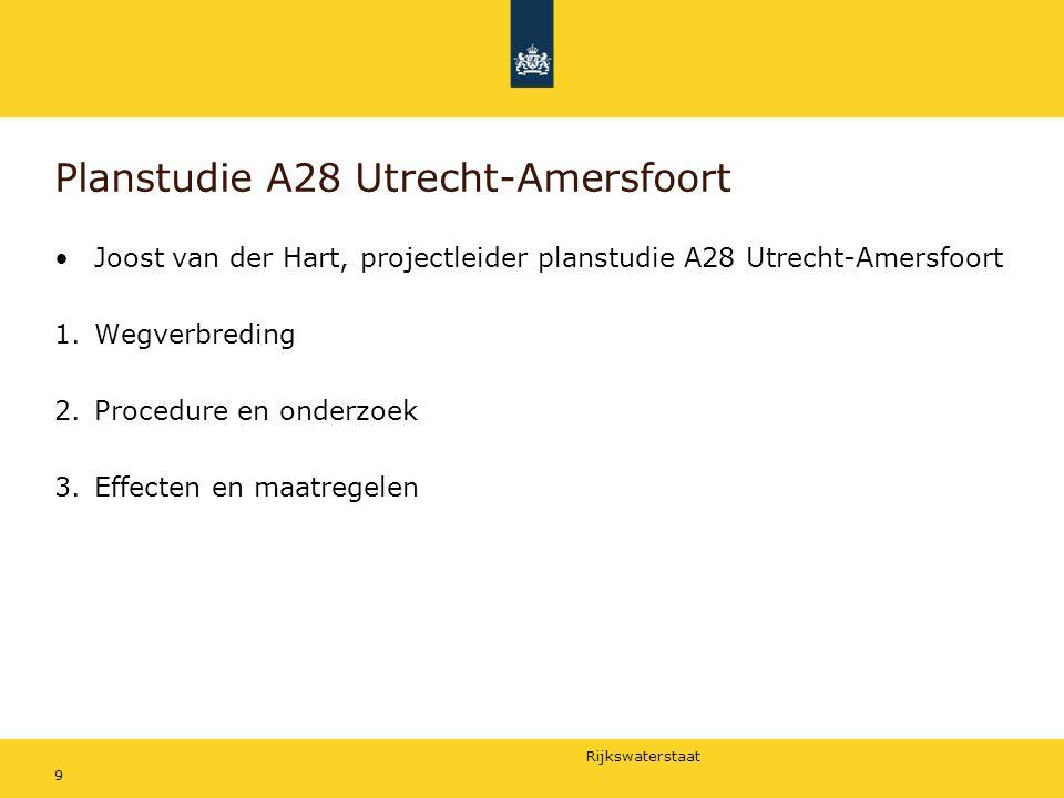 Rijkswaterstaat 9 Planstudie A28 Utrecht-Amersfoort Joost van der Hart, projectleider planstudie A28 Utrecht-Amersfoort 1.Wegverbreding 2.Procedure en