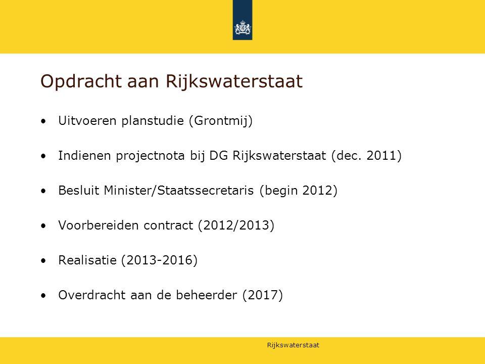 Rijkswaterstaat Opdracht aan Rijkswaterstaat Uitvoeren planstudie (Grontmij) Indienen projectnota bij DG Rijkswaterstaat (dec. 2011) Besluit Minister/