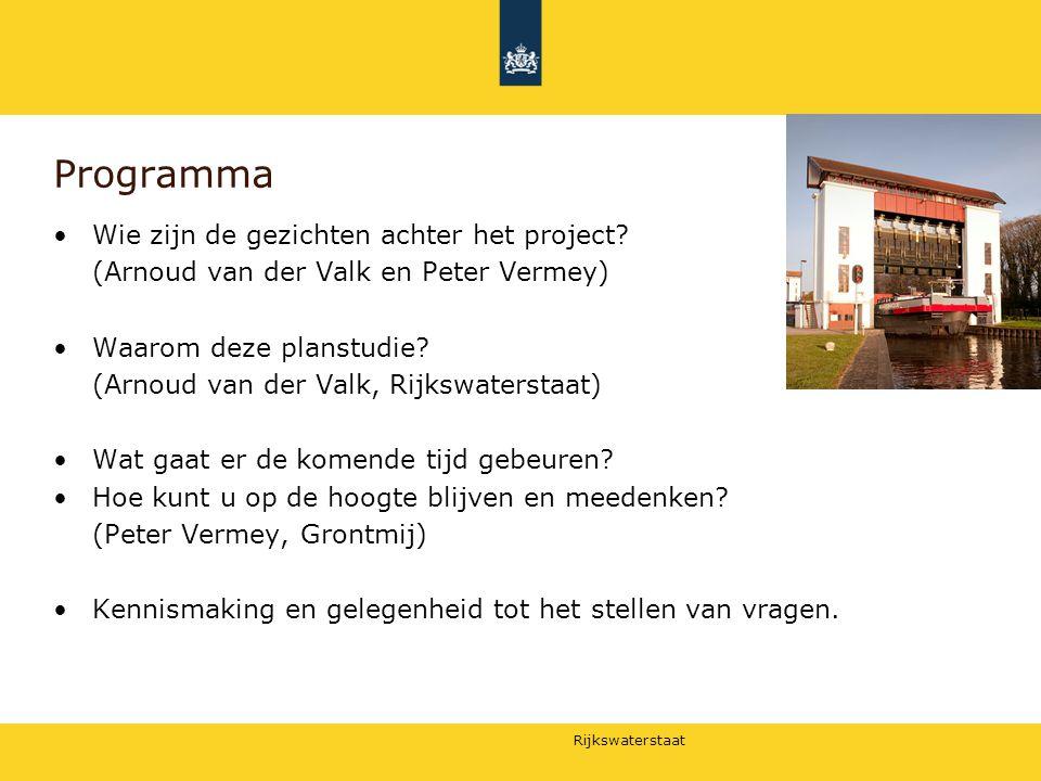 Rijkswaterstaat Programma Wie zijn de gezichten achter het project? (Arnoud van der Valk en Peter Vermey) Waarom deze planstudie? (Arnoud van der Valk