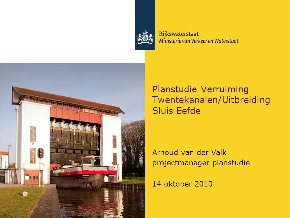 Planstudie Verruiming Twentekanalen/Uitbreiding Sluis Eefde Arnoud van der Valk projectmanager planstudie 14 oktober 2010